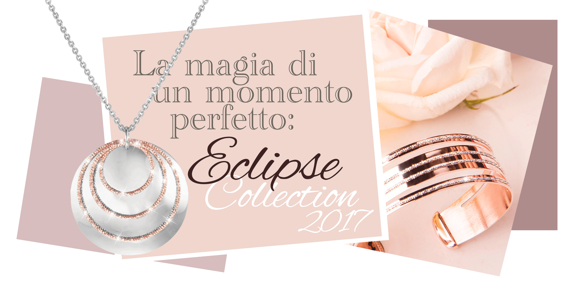 La magia di un momento perfetto: ECLIPSE COLLECTION 2017